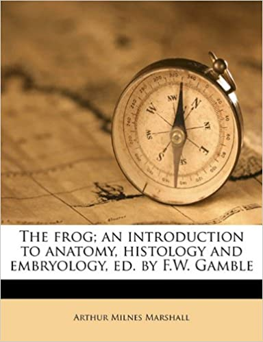 The frog; an introduction to anatomy, histology and