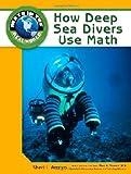 How Deep Sea Divers Use Math, Sheri Arroyo and Rhea A. Stewart, 1604136111