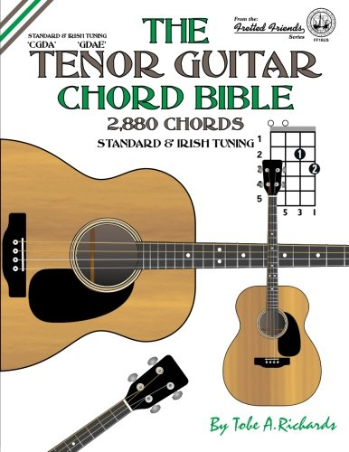 The Tenor Guitar Chord Bible: Standard and Irish Tuning 2,880 Chords (Fretted Friends)