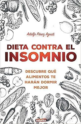 Dieta contra en insomnio: Descubre qué alimentos te harán dormir mejor: Amazon.es: Adolfo Pérez Agustí: Libros
