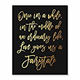 Home, Office Wall Art Decoration Once in a While, in the Middle of an Ordinary Life, Love Gives Us a Fairytale Classy, Golden Interior Design Print Poster, Gold Foil on Black Matte, 8 x 10 inches F7