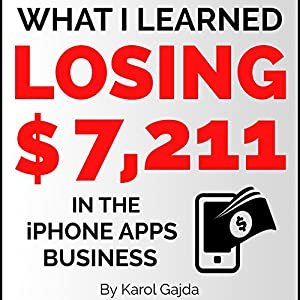What I Learned Losing $7,211 in the iPhone Apps Business Audiobook