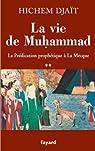 La vie de Muhammad, tome 2 : La prédication prophétique à La Mecque par Djaït