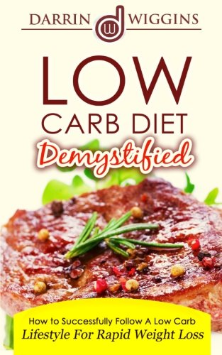 Low Carb: Diet Demystified - How To Successfully Follow A Low Carb Lifestyle For Rapid Weight Loss