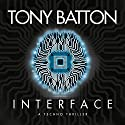 Interface: Technology Will Change Us Audiobook by Tony Batton Narrated by Daniel Philpott