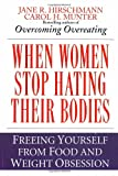 When Women Stop Hating Their Bodies, Jane R. Hirschmann and Carol Munter, 044991058X
