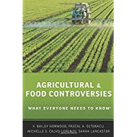 Agricultural and Food Controversies: What Everyone Needs To Know