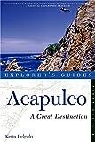 Explorer s Guide Acapulco: A Great Destination (Explorer s Great Destinations)