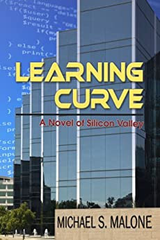 Learning Curve: A Novel of Silicon Valley (Silicon Valley Quartet Book 1) by [Malone, Michael S.]