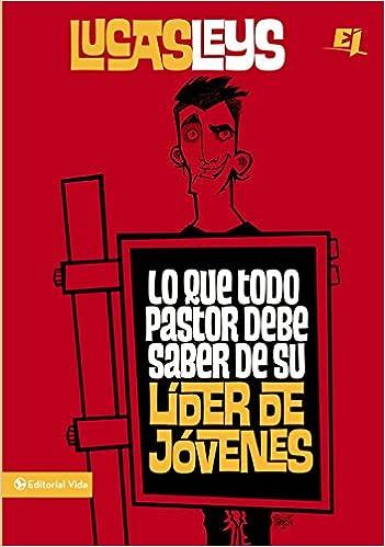 Lo que todo pastor debe saber de su líder de jóvenes (Especialidades Juveniles) (Spanish Edition): Lucas Leys: 9780829759754: Amazon.com: Books
