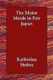 Motor Maids in Fair Japan, Katherine Stokes, 1406830909
