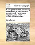 A New General Atlas, Containing a Geographical and Historical Account of All the Empires, Kingdoms, and Other Dominions of the World, John Senex, 1171478577