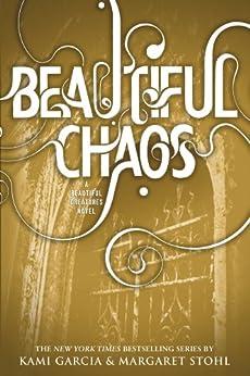 Beautiful Chaos (Beautiful Creatures Book 3) by [Garcia, Kami, Stohl, Margaret]