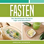 Fasten [Fasting: The Afterburner for Your Health and Figure]: Der Nachbrenner für deine Figur und Gesundheit | Karolina Svendsen