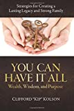 img - for You Can Have It All; Wealth, Wisdom, and Purpose: Strategies for Creating a Lasting Legacy and Strong Family book / textbook / text book