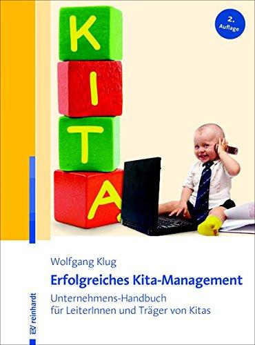 Erfolgreiches Kita-Management: Unternehmens-Handbuch für LeiterInnen und Träger von Kitas