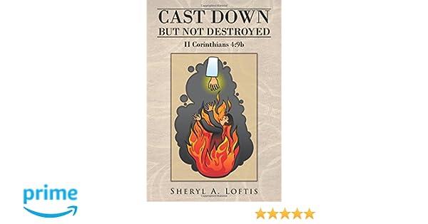 Cast Down But Not Destroyed Ii Corinthians 49b Sheryl A Loftis