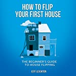 How to Flip Your First House: The Beginner's Guide to House Flipping | Jeff Leighton