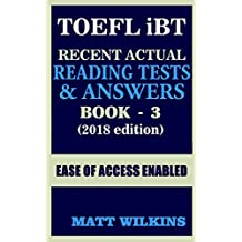 TOEFL 2018: Recent Actual Reading Tests & Answers (Book - 3) (TOEFL Recent Actual Reading Tests & Answers)