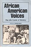 African American Voices : The Life Cycle of Slavery, , 1881089118