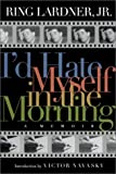 img - for I'd Hate Myself in the Morning: A Memoir (Nation Books) by Ring Lardner Jr. (2001-10-01) book / textbook / text book