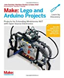 img - for Make: Lego and Arduino Projects: Projects for extending MINDSTORMS NXT with open-source electronics book / textbook / text book