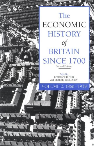 The Economic History of Britain Since 1700, Volume 2: 1860-1939