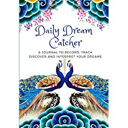 Daily Dream Catcher: A Journal To Record, Track, Discover and Interpret Your Dreams