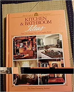 Kitchen Bathroom Ideas Over 250 Designer Tips And Complete Rooms Arts Crafts For Home Decorating The Home Decorating Institute 9780865733732 Amazon Com Books