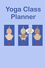 Dogs Doing Yoga Class Planner: A whimsically designed cute animal themed journal to plan effective classes ahead of time - for yoga teachers, ... coaches and home practice students Paperback