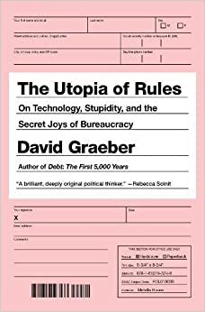Book The Utopia of Rules: On Technology, Stupidity and the Secret Joys of Bureaucracy