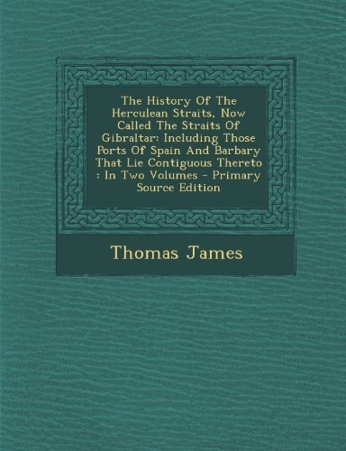 The History Of The Herculean Straits, Now Called The Straits Of Gibraltar: Including Those Ports Of Spain And Barbary That Lie Contiguous Thereto : In Two Volumes - Primary Source Edition