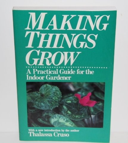 Making Things Grow: A Practical Guide or the Indoor Gardener