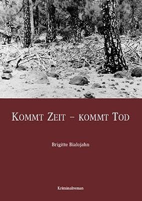 Kommt Zeit - Kommt Tod: Kriminalroman von Brigitte Bialojahn