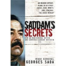 Saddam's Secrets: An Insider Exposes Plans To Destroy Israel, Hide WMD's, And Control The Arab World