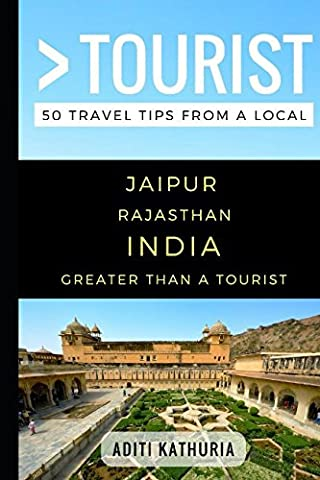 Greater Than a Tourist – Jaipur Rajasthan India: 50 Travel Tips from a Local (India Rajasthan)