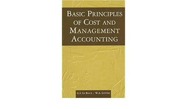 Basic Principles Of Cost And Management Accounting Wa Lotter