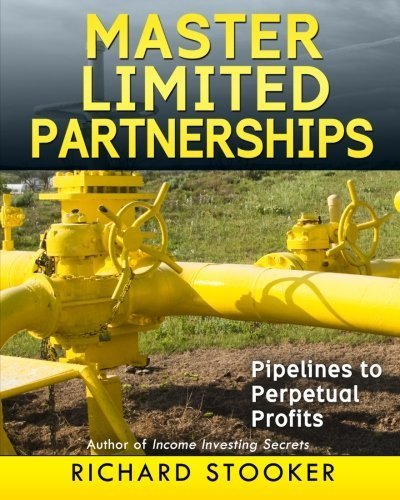 Master Limited Partnerships  High Yield  Ever Growing Oil Stocks Income Investments For A Secure  Worry Free And Comfortable Retirement By Richard Stooker  2014 06 08