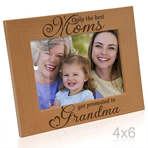 Kate Posh - Only The Best Moms get Promoted to Grandma Engraved Natural Wood Picture Frame. Best Mom Ever, First Grandchild, Birthday, Grandparents Day (4x6 Horizontal) (The Best Moms Get Promoted To Grandma)