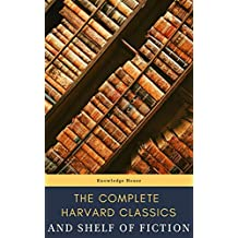 The Complete Harvard Classics and Shelf of Fiction (English Edition)