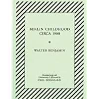 Walter Benjamin - Berlin Childhood Circa 1900