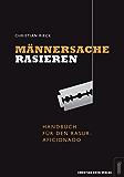 Männersache Rasieren - Handbuch für den Rasur-Aficionado (German Edition)