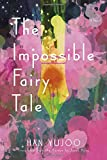 The Impossible Fairy Tale: A Novel