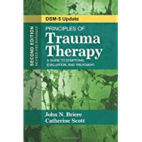 Principles of Trauma Therapy: A Guide to Symptoms, Evaluation, and Treatment 2ed (DSM-5 Update): A Guide to Symptoms, Evaluation, and Treatment ( DSM-5 Update)