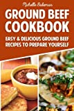 Ground Beef Cookbook: Easy & Delicious Ground Beef Recipes to Prepare Yourself