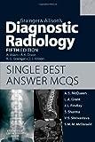 Grainger & Allison's Diagnostic Radiology 5th Edition Single Best Answer MCQs, 1e