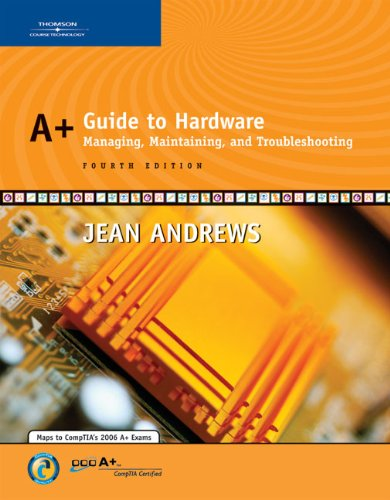 A+ Guide to Hardware: Managing, Maintaining and Troubleshooting -