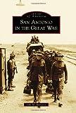 San Antonio in the Great War, John M. Manguso, 146713175X