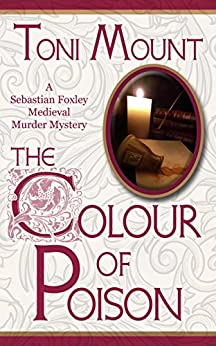 The Colour of Poison: A Sebastian Foxley Medieval Murder Mystery (Sebastian Foxley Medieval Mystery Series Book 1) by [Mount, Toni]