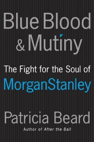 Blue Blood And Mutiny  The Fight For The Soul Of Morgan Stanley By Patricia Beard  2007 09 18